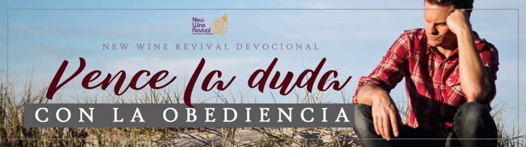 Vence La Duda Con La Obediencia New Wine Revival International Ministries